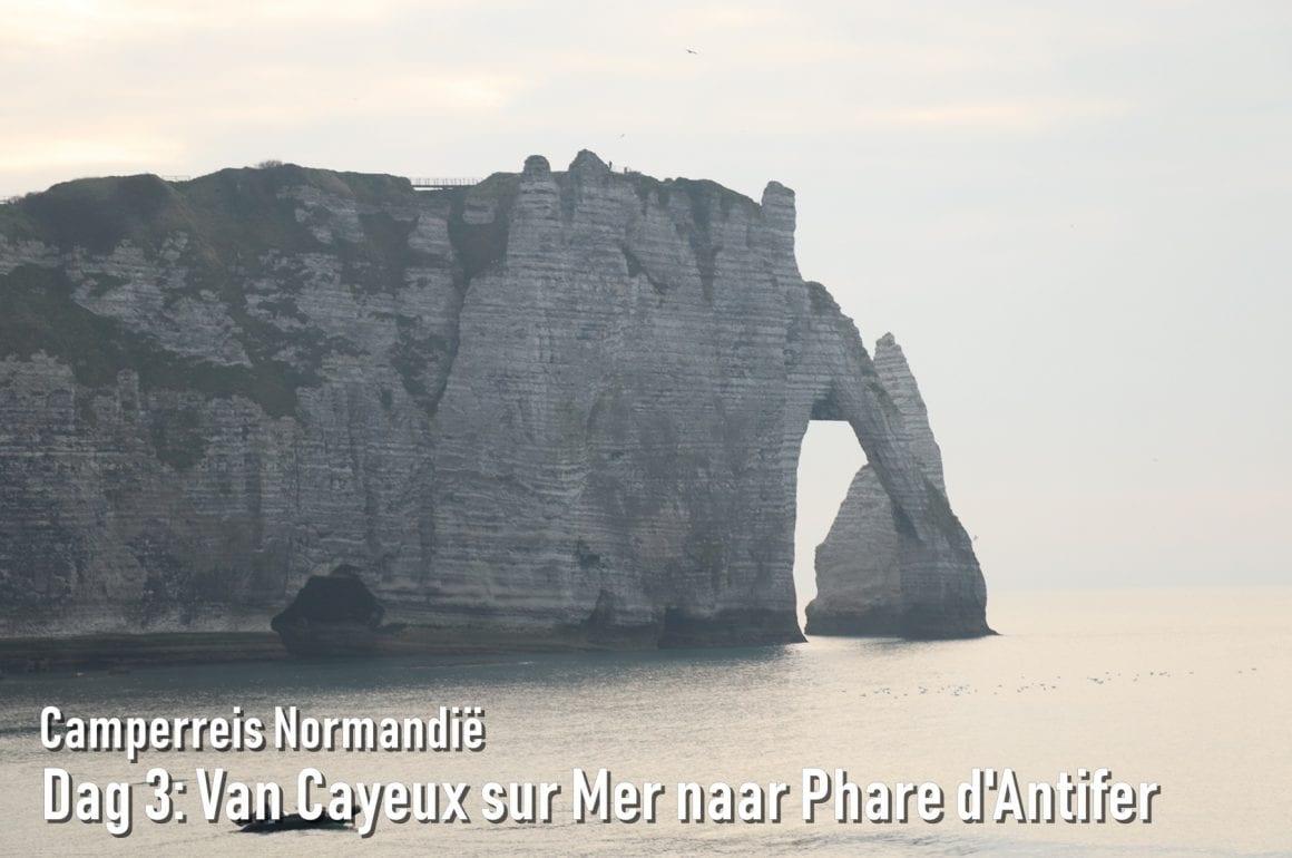 Camperreis Normandië dag 3: Van Cayeux sur Mer naar Phare d'Antifer